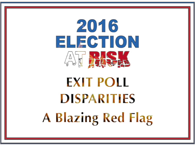 Stealing America - 2016 Election at Risk: EXIT POLL DISPARITIES: A Blazing Red Flag